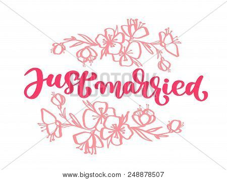Wedding Decorative Vector Hand Drawn Lettering Of Text Pink Just Married And Flowers. Hand Drawn Let