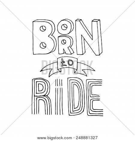 Born To Ride Lettering. Stock Vector Illustration Of A Grunge Hand Drawn Motivational Quote For Post