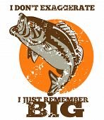 "illustration of a largemouth bass jumping done in retro style with words ""i don't exaggerate i just remember big."" poster"