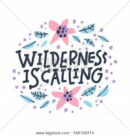 Wilderness Is Calling Hand Drawn Vector Lettering. Outdoor Activities Slogan In Floral Frame Illustr