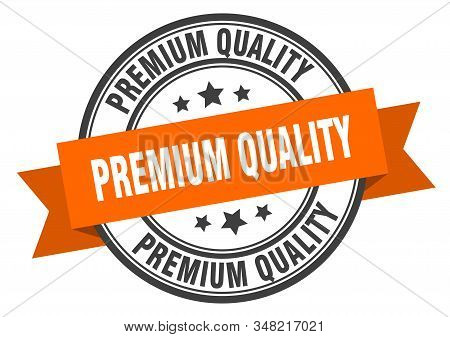 Premium Quality Label. Premium Quality Orange Band Sign. Premium Quality