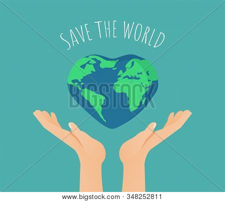Hands With Earth In Heart -shape And The Text - Save The World. Happy Earth Day Or World Environment