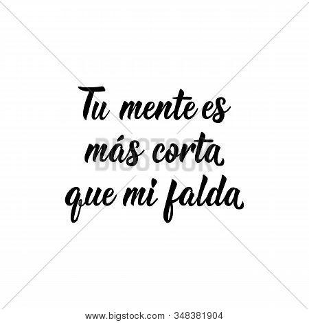 Tu Mente Es Mas Corta Que Mi Falda. Lettering. Translation From Spanish - Your Mind Is Shorter Than