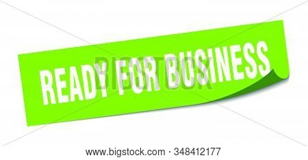 Ready For Business Sticker. Ready For Business Square Sign. Ready For Business. Peeler
