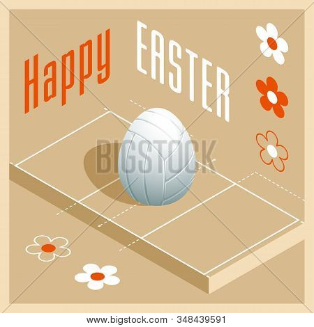 Happy Easter. Greeting Card With 3d Easter Egg As A White Volleyball Ball And Isometric Volleyball C