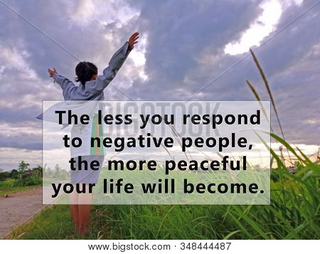 Inspirational Quote - The Less You Respond To Negative People, The More Peaceful Your Life Will Beco