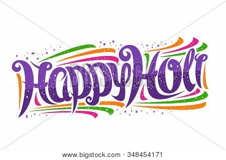 Vector Greeting Card For Holi Festival, Decorative Invitation With Curly Calligraphic Font And Color