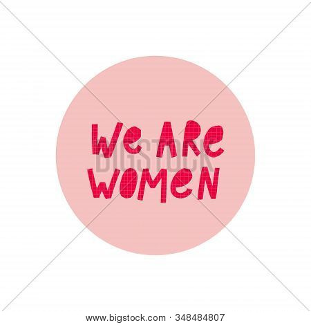 We Are Women Girl Support Sticker Power Quote Feminist Lettering Inspiration Graphic Design Typograp