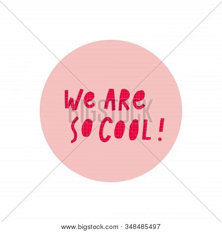 We Are So Cool Pink Sticker Girl Power Quote Feminist Lettering Inspiration Graphic Design Typograph