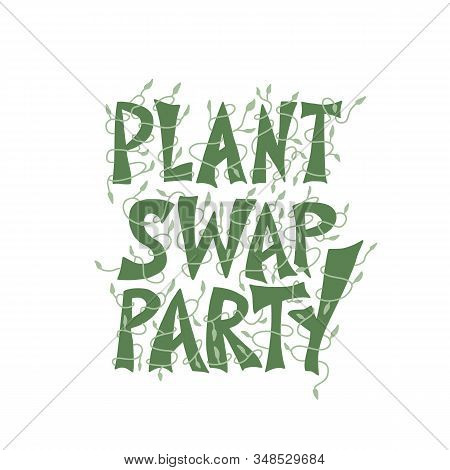 Plant Swap Party Emblem. Share Indoor Plants Event. Stylized Text For Invitations. Vector Flat Illus