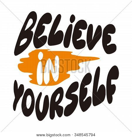 Believe In Yourself Black And White Hand Lettering Qoutes Inspirations Positive Typography