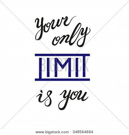Your Only Limit Is You, Black And Violet Lettering. Hand-drawn Freestyle Positive Inspiring Motivati