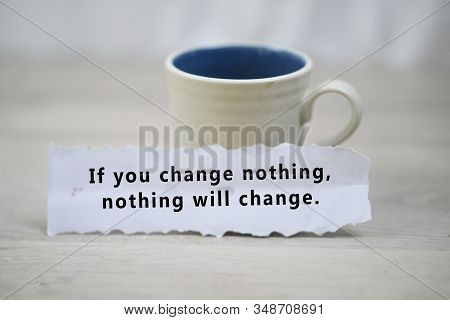 Inspirational Quote - If You Change Nothing, Nothing Will Change. With A Cup Of Morning Coffee And A