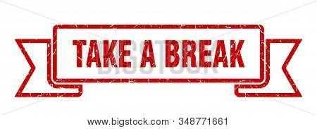 Take A Break Grunge Ribbon. Take A Break Sign. Take A Break Banner