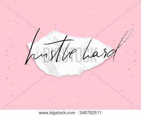 Hustle Hard. Motivational Quote, Calligraphy On Torn Paper. White Note On Pink Background. Inspirati