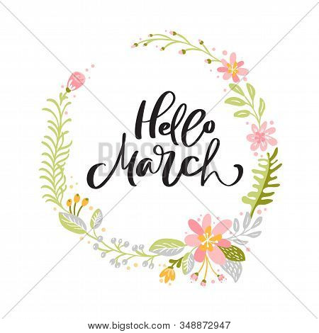 Hello March Vector Scandinavian Calligraphic Vintage Text. Spring Wreath Frame With Lettering Phrase
