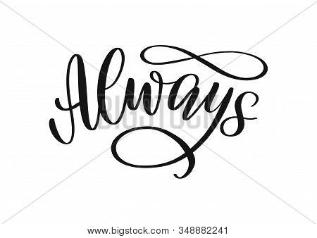 Always Calligraphy Inscription As Tag, Logo, Label, Emblem. Hand Sketched Lettering Always As Love A