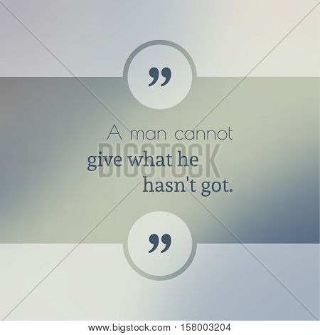 Abstract Blurred Background. Inspirational quote. wise saying in square. for web, mobile app. A man cannot give what he has not got.