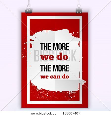 The more we do The more we can do. Inspirational motivating quote poster for wall. A4 size easy to edit