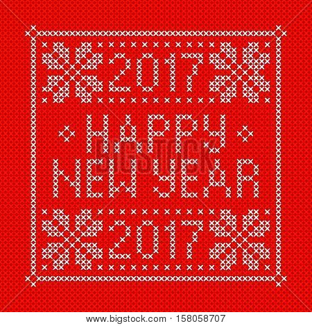 Embroidery Christmas card with cross stitch embroidered congratulation Happy New Year 2017. White on red background. Christmas scheme design. Vector illustration.