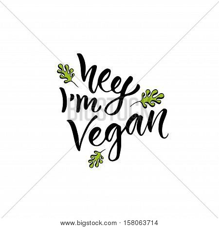 Hey I am Vegan. Modern handwritten calligraphy. Vector hand drawn lettering.