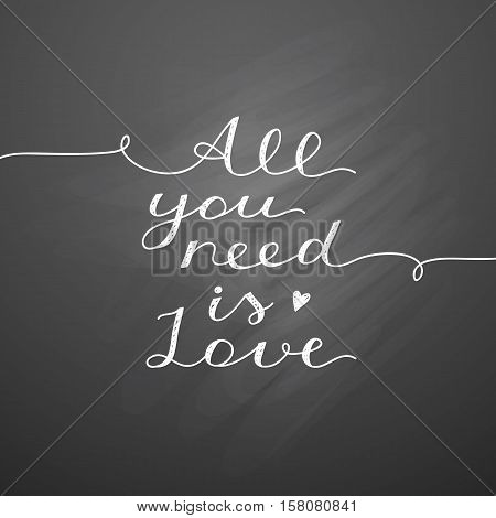 all you need is love, vector lettering, handwritten text for valentines day on chalkboard texture