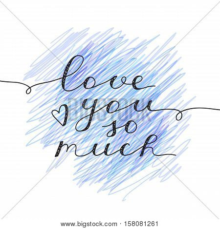 love you so much, vector lettering, handwritten text for valentines day on hand drawn background