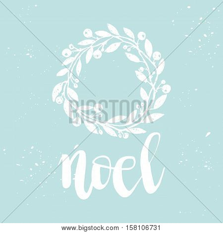 Christmas card template. Hand drawn lettering Noel. Christmas wreath. Perfect brush typography for cards, poster, t-shirt, invitations and other types of holiday design. Vector illustration.
