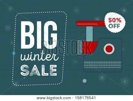 Big winter sale poster. Kitchen electronics sale 50 percent off. Appliances sale. meat grinder. Banner for web of print. food processor Flyer for market