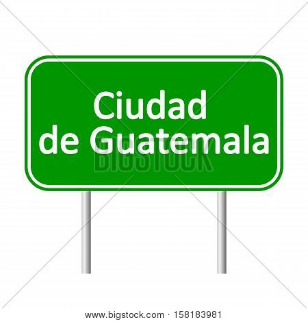 Ciudad de Guatemala road sign isolated on white background.