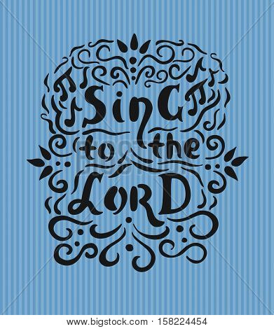 Vintage Bible lettering on a blue background to sing to the Lord with notes and flourishes