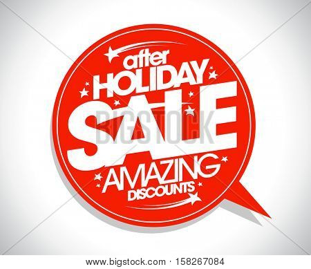 After holiday sale, amazing discounts symbol with red speech bubble