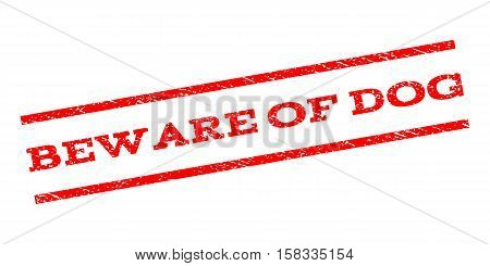 Beware Of Dog watermark stamp. Text tag between parallel lines with grunge design style. Rubber seal stamp with dust texture. Vector red color ink imprint on a white background.