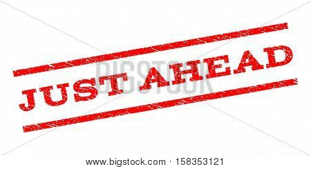 Just Ahead watermark stamp. Text tag between parallel lines with grunge design style. Rubber seal stamp with scratched texture. Vector red color ink imprint on a white background.