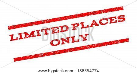 Limited Places Only watermark stamp. Text tag between parallel lines with grunge design style. Rubber seal stamp with unclean texture. Vector red color ink imprint on a white background.
