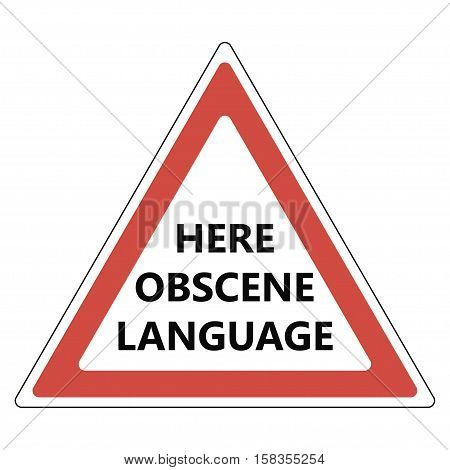 Here obscene language sign, a warning sign of the dangers hear not normative lexicon, swearing and abusive words, red triangle, vector