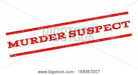 Murder Suspect watermark stamp. Text tag between parallel lines with grunge design style. Rubber seal stamp with scratched texture. Vector red color ink imprint on a white background.