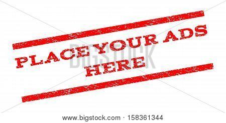 Place Your Ads Here watermark stamp. Text caption between parallel lines with grunge design style. Rubber seal stamp with scratched texture. Vector red color ink imprint on a white background.