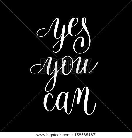 yes you can handwritten lettering positive motivational quote to printable wall art, home decor, greeting card, t-shirt design and other, modern calligraphy vector illustration