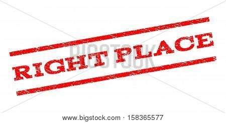 Right Place watermark stamp. Text tag between parallel lines with grunge design style. Rubber seal stamp with unclean texture. Vector red color ink imprint on a white background.