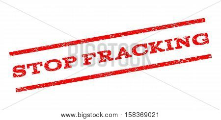 Stop Fracking watermark stamp. Text tag between parallel lines with grunge design style. Rubber seal stamp with scratched texture. Vector red color ink imprint on a white background.