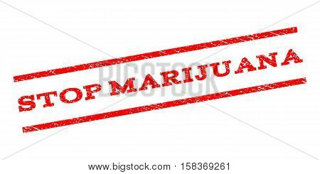 Stop Marijuana watermark stamp. Text caption between parallel lines with grunge design style. Rubber seal stamp with unclean texture. Vector red color ink imprint on a white background.