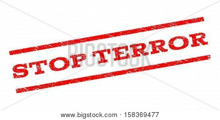 Stop Terror watermark stamp. Text tag between parallel lines with grunge design style. Rubber seal stamp with unclean texture. Vector red color ink imprint on a white background.