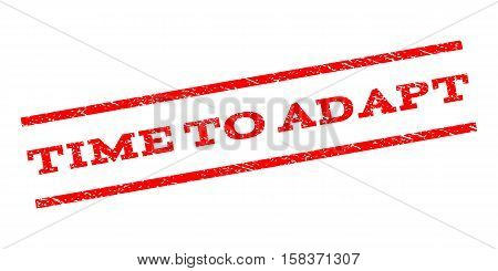 Time To Adapt watermark stamp. Text tag between parallel lines with grunge design style. Rubber seal stamp with dust texture. Vector red color ink imprint on a white background.