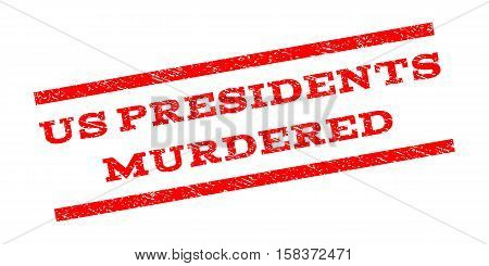 Us Presidents Murdered watermark stamp. Text caption between parallel lines with grunge design style. Rubber seal stamp with dust texture. Vector red color ink imprint on a white background.
