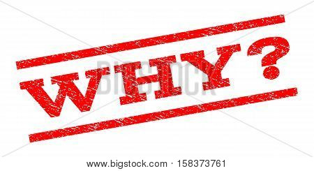 Why Question watermark stamp. Text tag between parallel lines with grunge design style. Rubber seal stamp with unclean texture. Vector red color ink imprint on a white background.