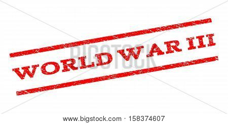 World War Iii watermark stamp. Text caption between parallel lines with grunge design style. Rubber seal stamp with scratched texture. Vector red color ink imprint on a white background.