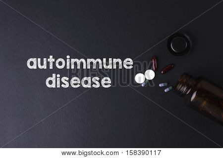 Autoimmune Disease Word With Medicine And Bottle - Health Concept. Medical Conceptual.