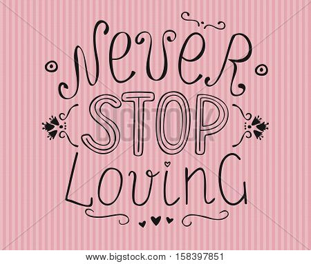 Hand lettering with hearts on pink striped background Never stop loving. Marriage. Valentine s Day