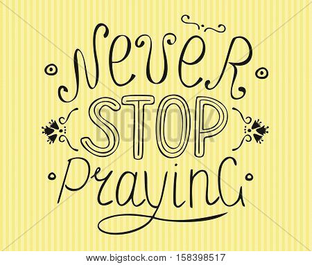 Hand lettering on a striped background Never stop praying. Biblical background. New Testament